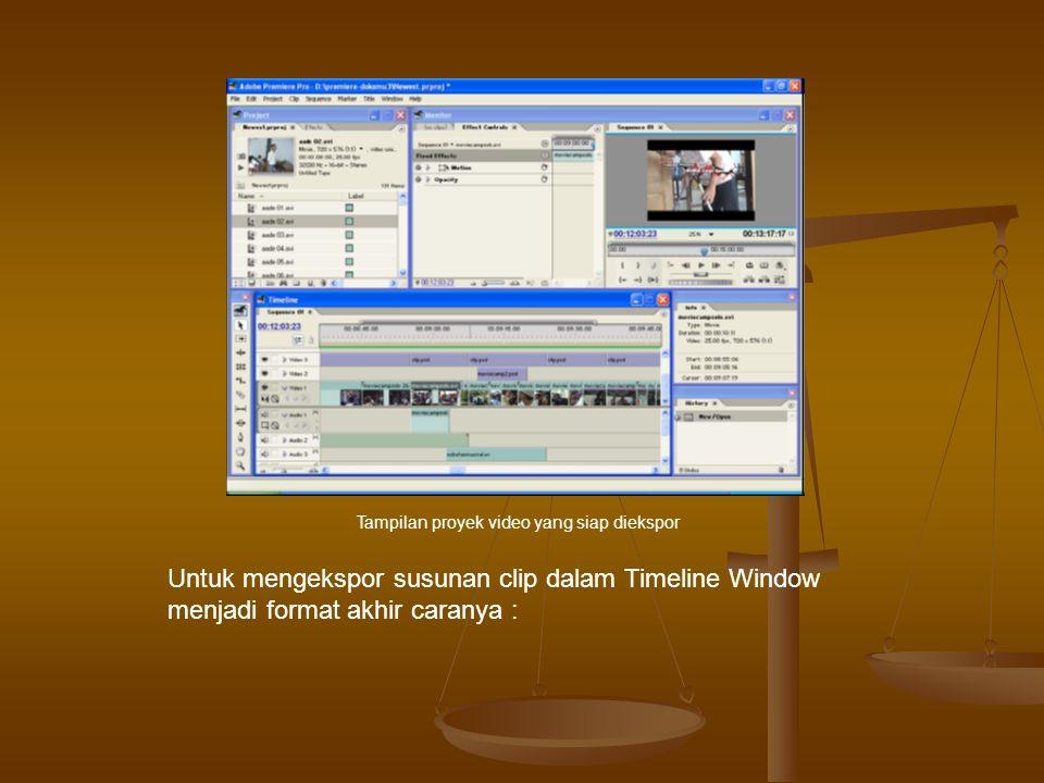 Untuk mengekspor susunan clip dalam Timeline Window menjadi format akhir caranya : Tampilan proyek video yang siap diekspor