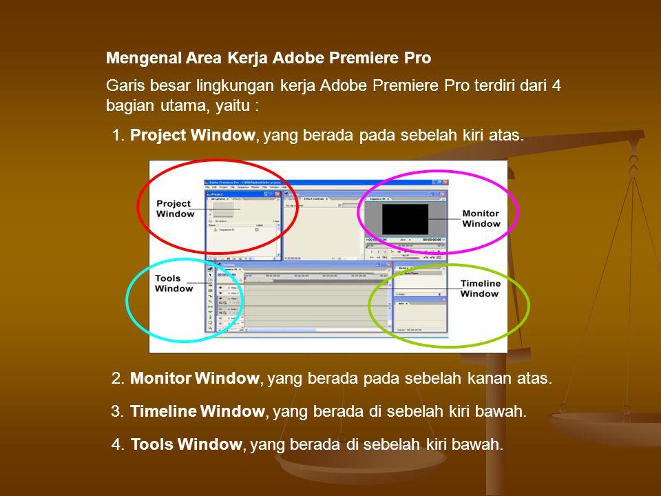 Garis besar lingkungan kerja Adobe Premiere Pro terdiri dari 4 bagian utama, yaitu : 4.