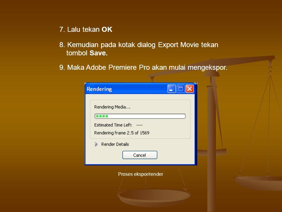 7.Lalu tekan OK 8. Kemudian pada kotak dialog Export Movie tekan tombol Save.