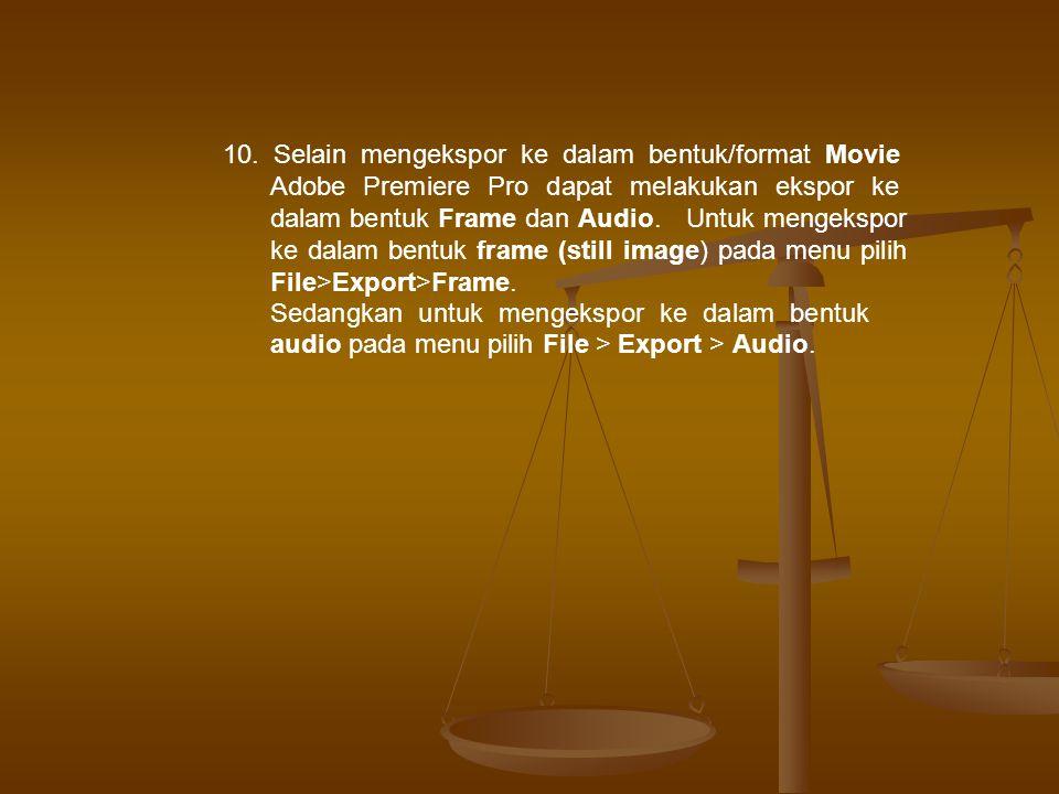 10. Selain mengekspor ke dalam bentuk/format Movie Adobe Premiere Pro dapat melakukan ekspor ke dalam bentuk Frame dan Audio. Untuk mengekspor ke dala