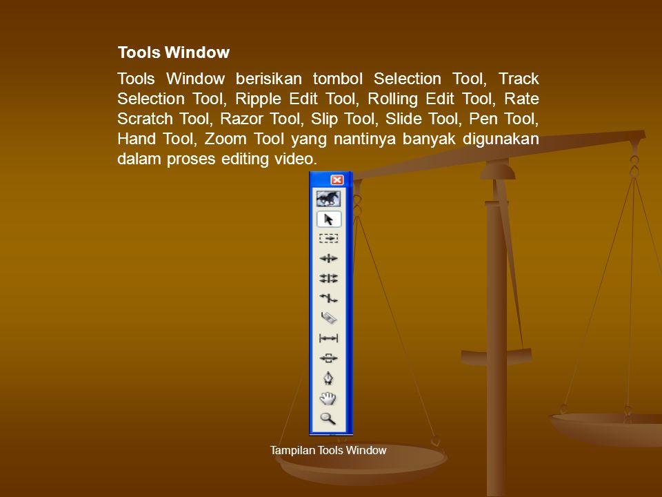 Tools Window berisikan tombol Selection Tool, Track Selection Tool, Ripple Edit Tool, Rolling Edit Tool, Rate Scratch Tool, Razor Tool, Slip Tool, Slide Tool, Pen Tool, Hand Tool, Zoom Tool yang nantinya banyak digunakan dalam proses editing video.