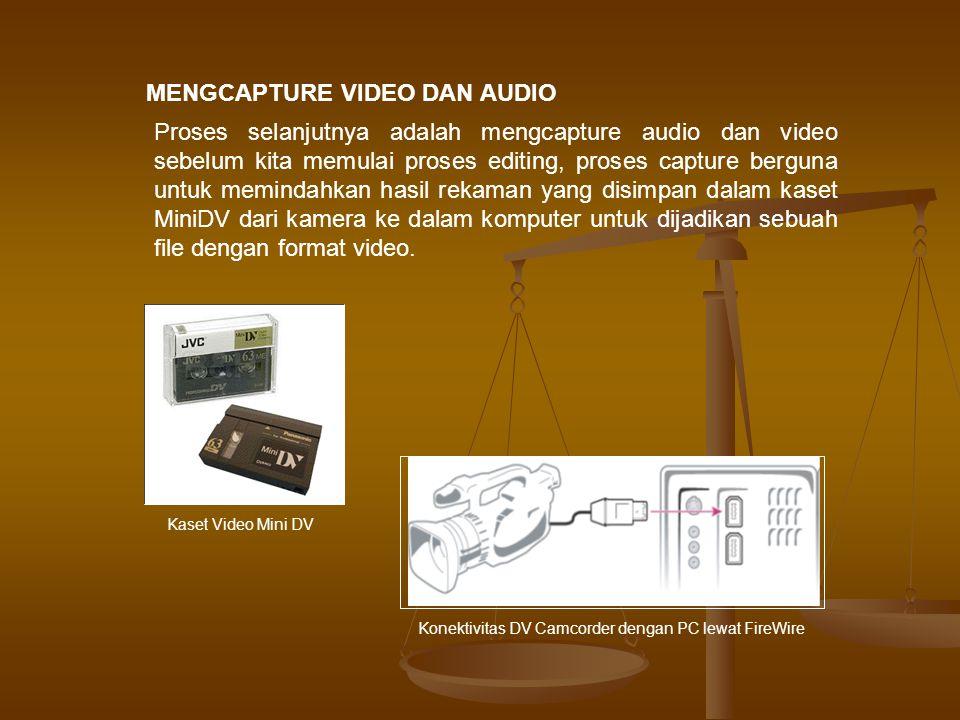 MENGCAPTURE VIDEO DAN AUDIO Proses selanjutnya adalah mengcapture audio dan video sebelum kita memulai proses editing, proses capture berguna untuk memindahkan hasil rekaman yang disimpan dalam kaset MiniDV dari kamera ke dalam komputer untuk dijadikan sebuah file dengan format video.