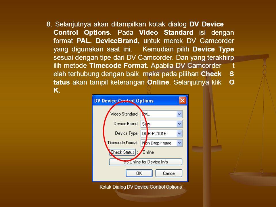 8.Selanjutnya akan ditampilkan kotak dialog DV Device Control Options.