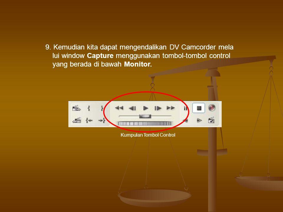 9. Kemudian kita dapat mengendalikan DV Camcorder mela lui window Capture menggunakan tombol-tombol control yang berada di bawah Monitor. Kumpulan Tom