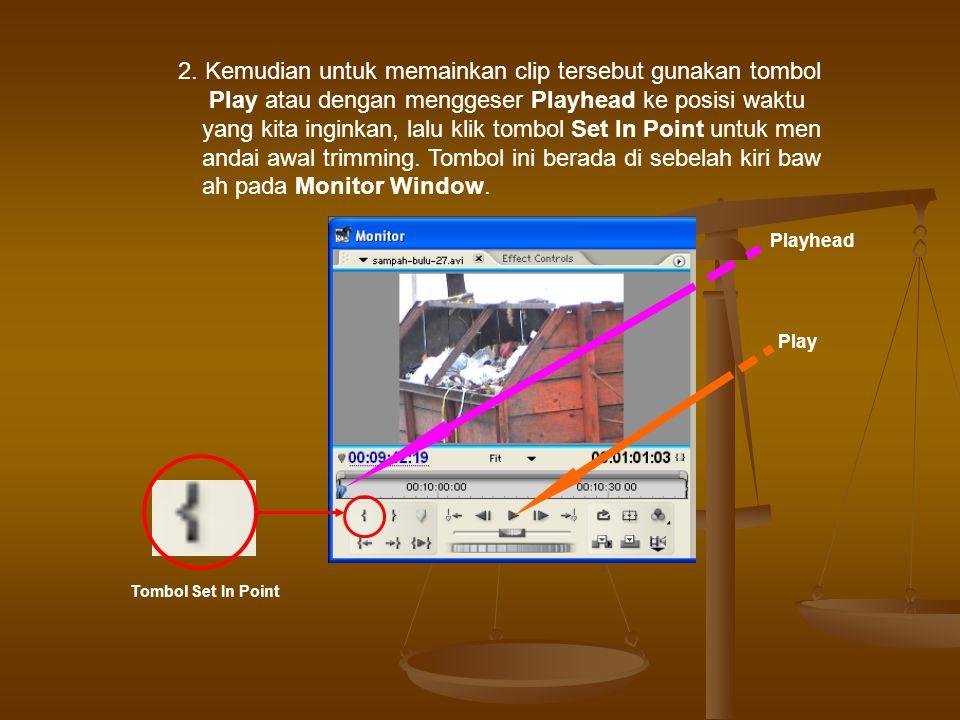 2. Kemudian untuk memainkan clip tersebut gunakan tombol Play atau dengan menggeser Playhead ke posisi waktu yang kita inginkan, lalu klik tombol Set