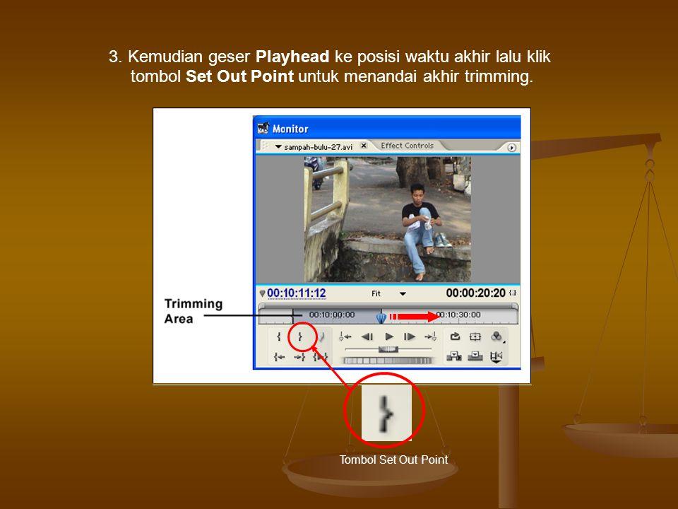 3. Kemudian geser Playhead ke posisi waktu akhir lalu klik tombol Set Out Point untuk menandai akhir trimming. Tombol Set Out Point