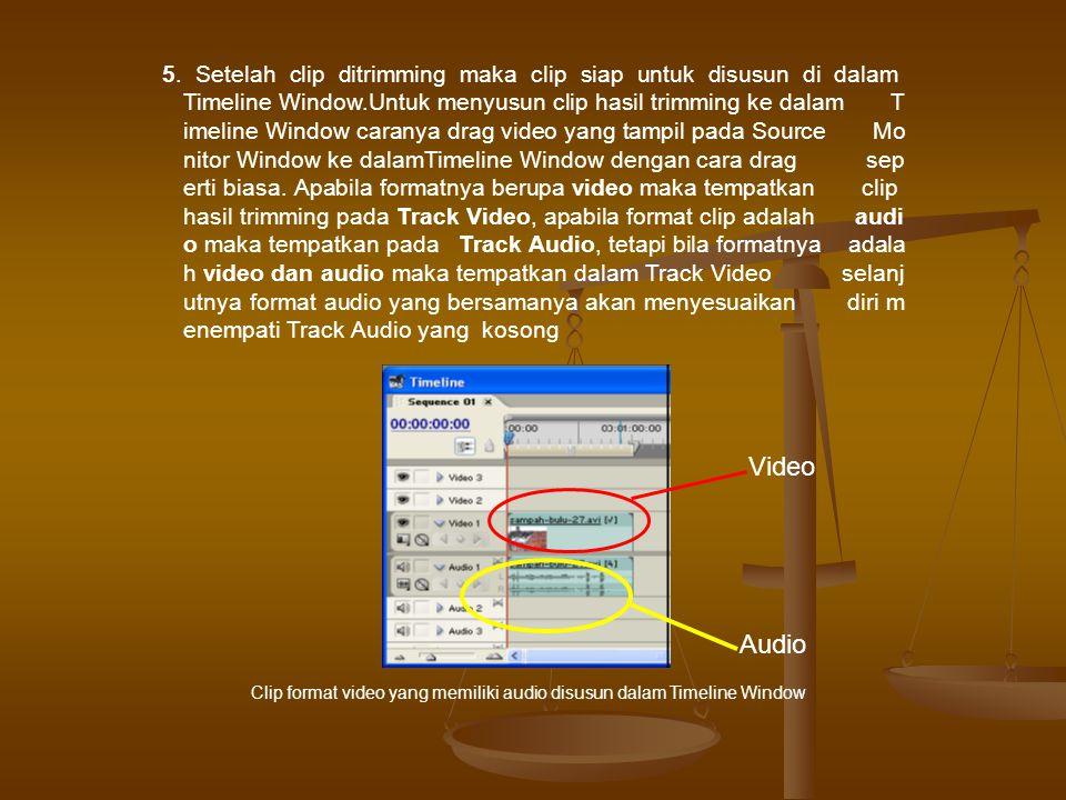 5. Setelah clip ditrimming maka clip siap untuk disusun di dalam Timeline Window.Untuk menyusun clip hasil trimming ke dalam T imeline Window caranya