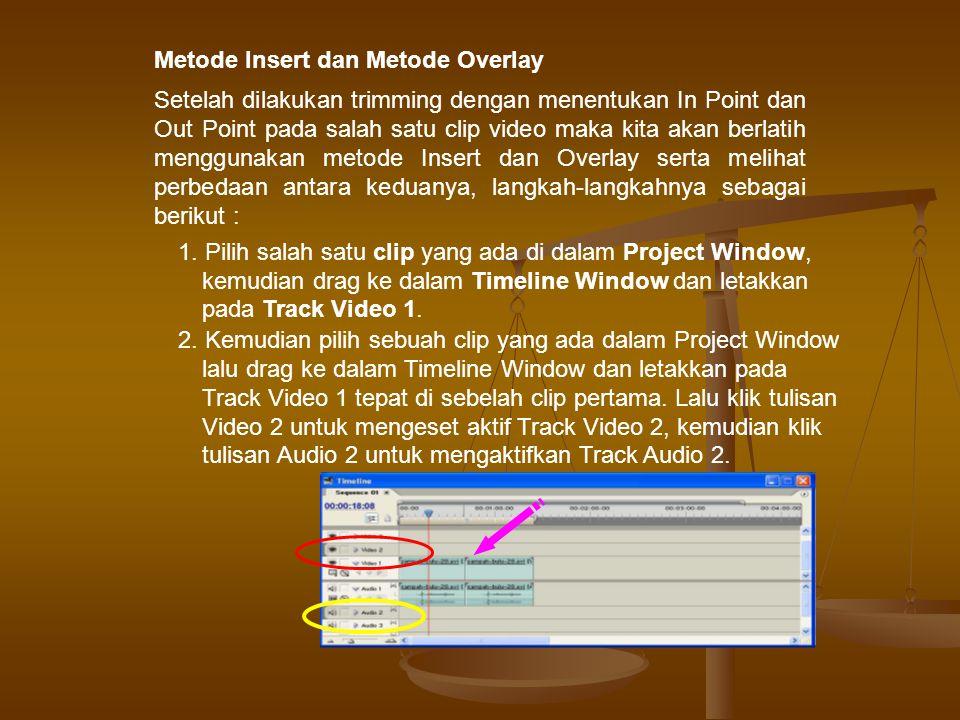 Metode Insert dan Metode Overlay Setelah dilakukan trimming dengan menentukan In Point dan Out Point pada salah satu clip video maka kita akan berlatih menggunakan metode Insert dan Overlay serta melihat perbedaan antara keduanya, langkah-langkahnya sebagai berikut : 1.