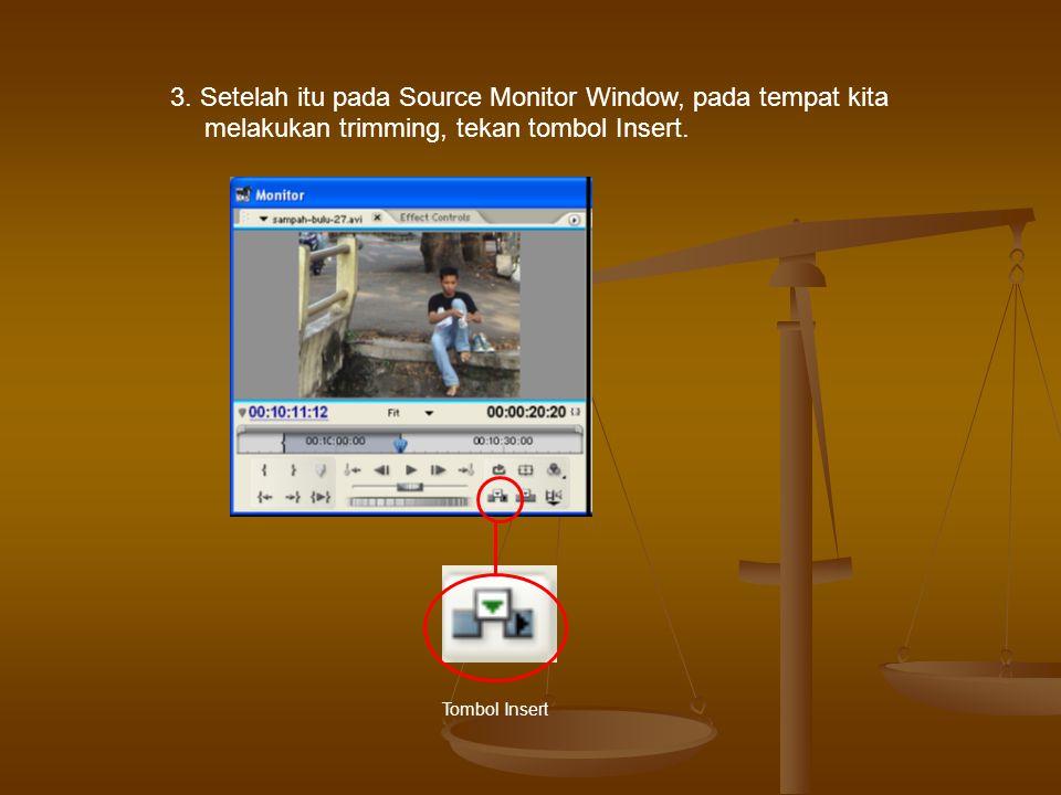 3. Setelah itu pada Source Monitor Window, pada tempat kita melakukan trimming, tekan tombol Insert. Tombol Insert