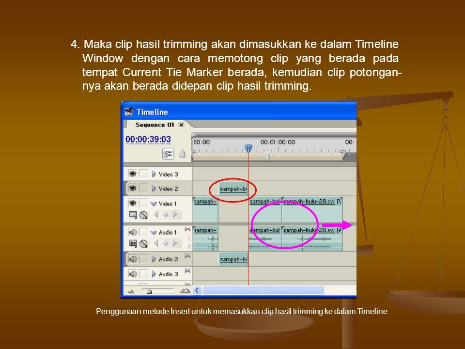 4. Maka clip hasil trimming akan dimasukkan ke dalam Timeline Window dengan cara memotong clip yang berada pada tempat Current Tie Marker berada, kemu
