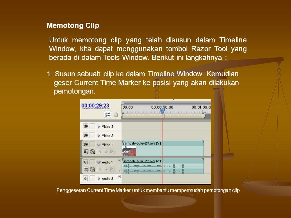 Memotong Clip Untuk memotong clip yang telah disusun dalam Timeline Window, kita dapat menggunakan tombol Razor Tool yang berada di dalam Tools Window.