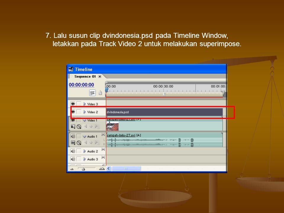 7. Lalu susun clip dvindonesia.psd pada Timeline Window, letakkan pada Track Video 2 untuk melakukan superimpose.