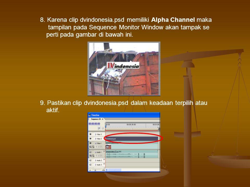 8. Karena clip dvindonesia.psd memiliki Alpha Channel maka tampilan pada Sequence Monitor Window akan tampak se perti pada gambar di bawah ini. 9. Pas