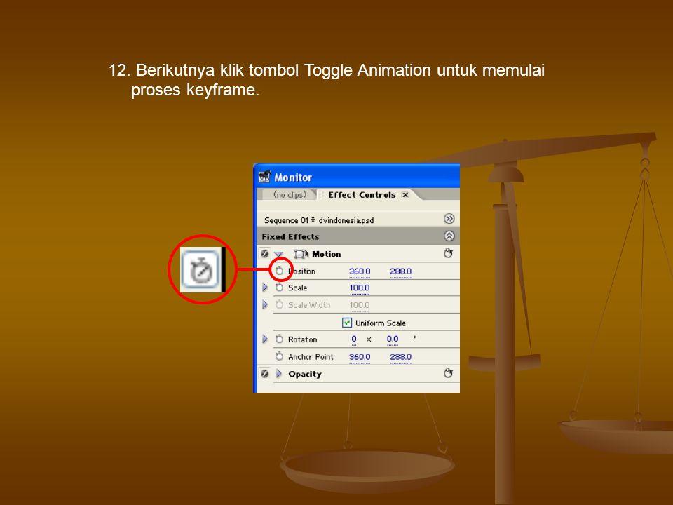 12. Berikutnya klik tombol Toggle Animation untuk memulai proses keyframe.