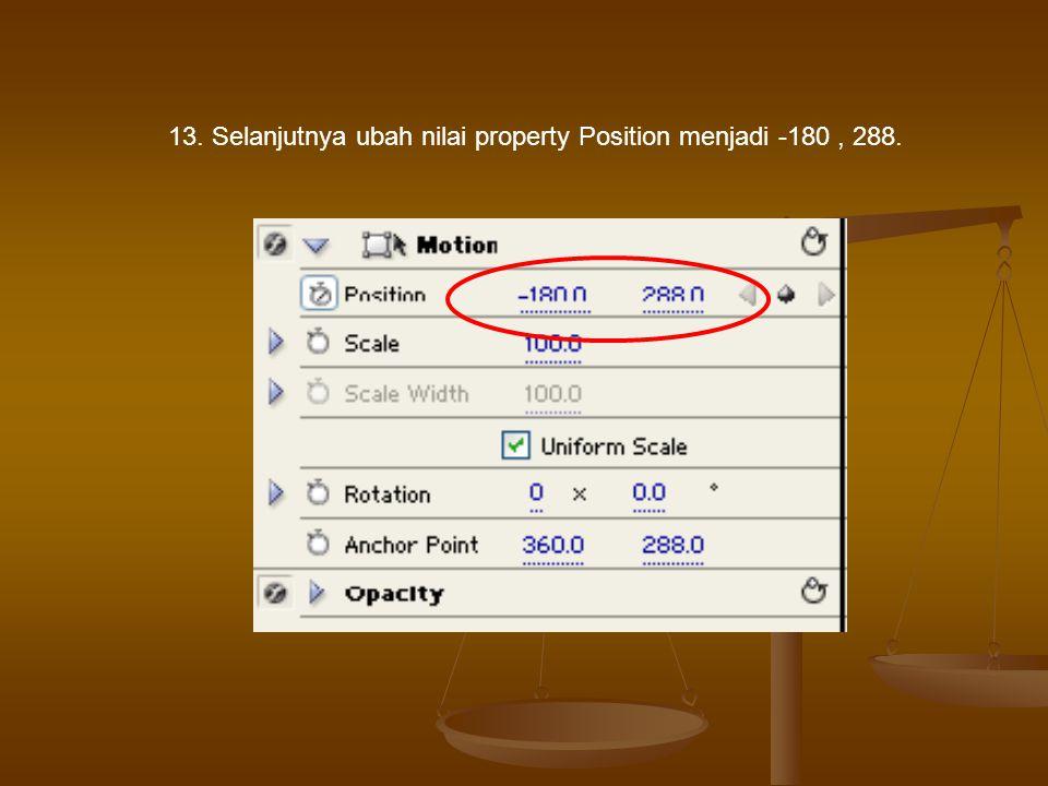 13. Selanjutnya ubah nilai property Position menjadi -180, 288.