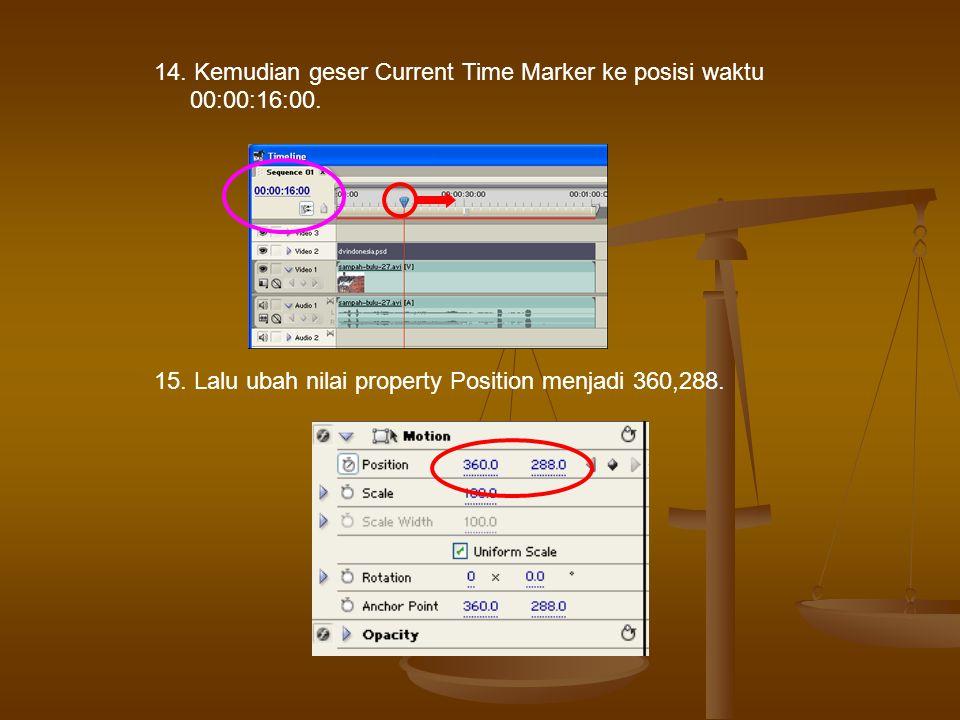 14.Kemudian geser Current Time Marker ke posisi waktu 00:00:16:00.