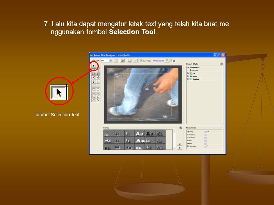 7.Lalu kita dapat mengatur letak text yang telah kita buat me nggunakan tombol Selection Tool.