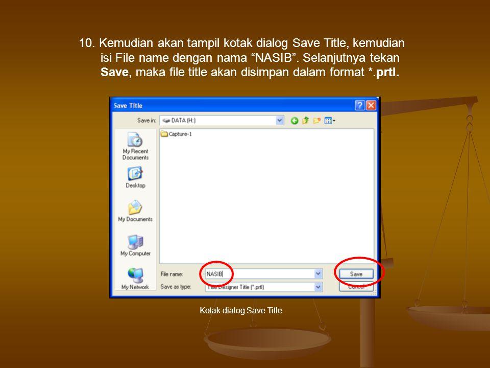 10.Kemudian akan tampil kotak dialog Save Title, kemudian isi File name dengan nama NASIB .