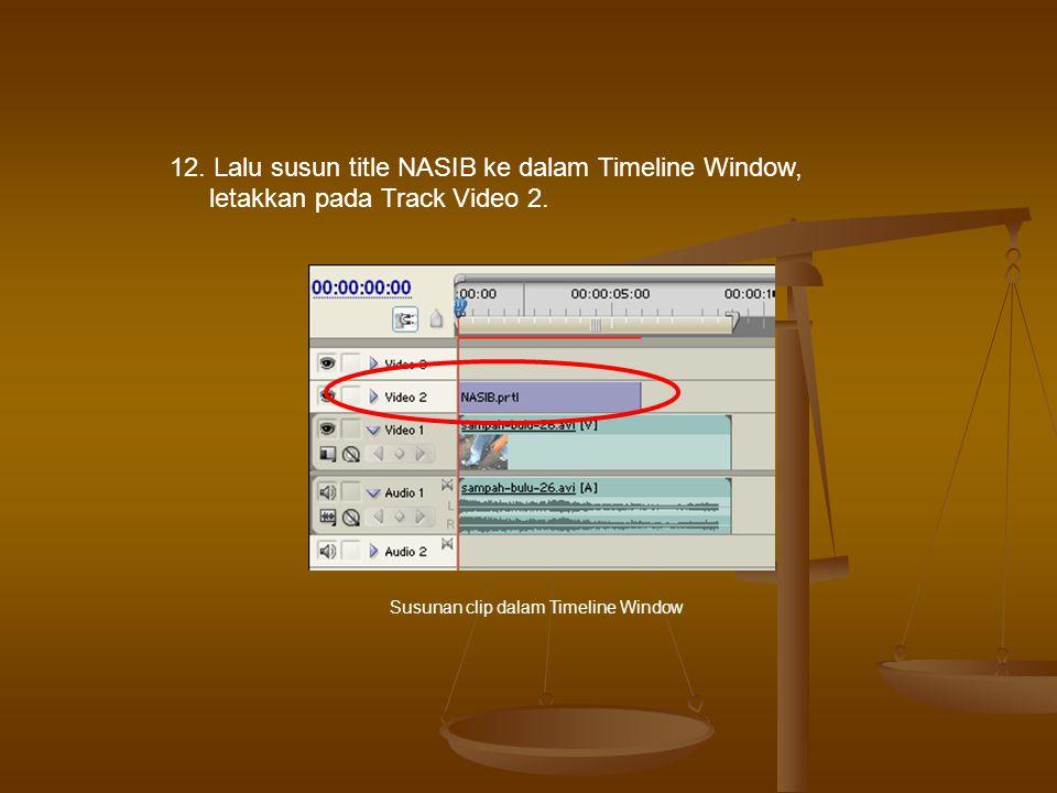 12.Lalu susun title NASIB ke dalam Timeline Window, letakkan pada Track Video 2.