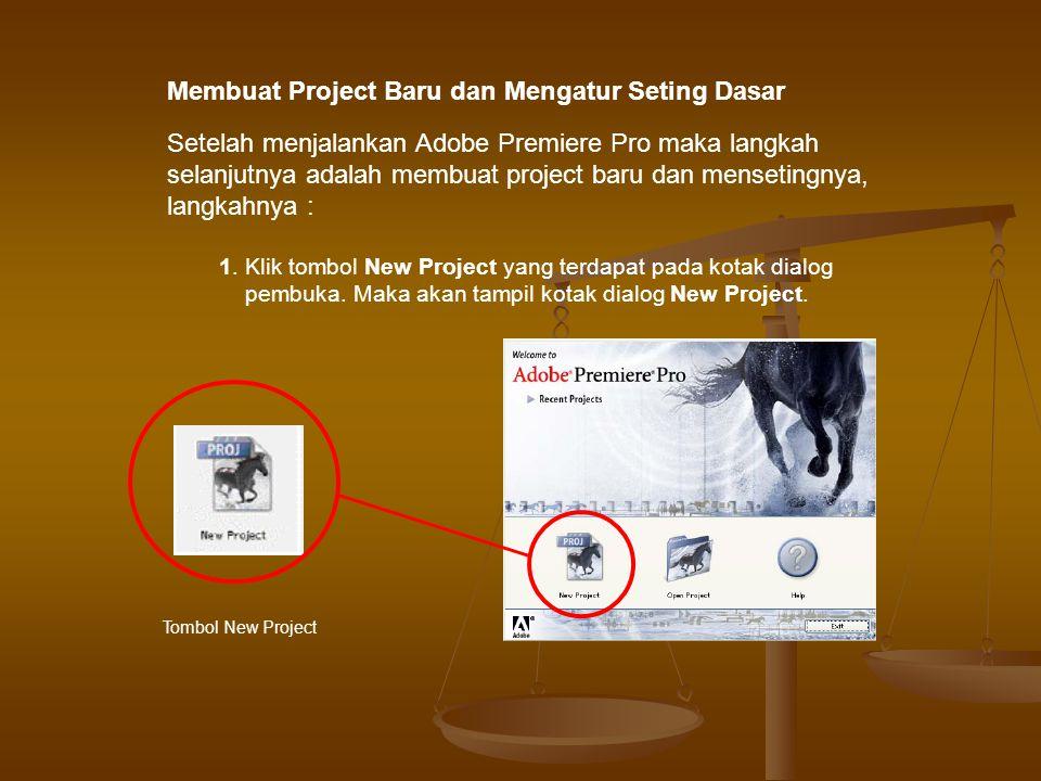 Setelah menjalankan Adobe Premiere Pro maka langkah selanjutnya adalah membuat project baru dan mensetingnya, langkahnya : Membuat Project Baru dan Mengatur Seting Dasar 1.