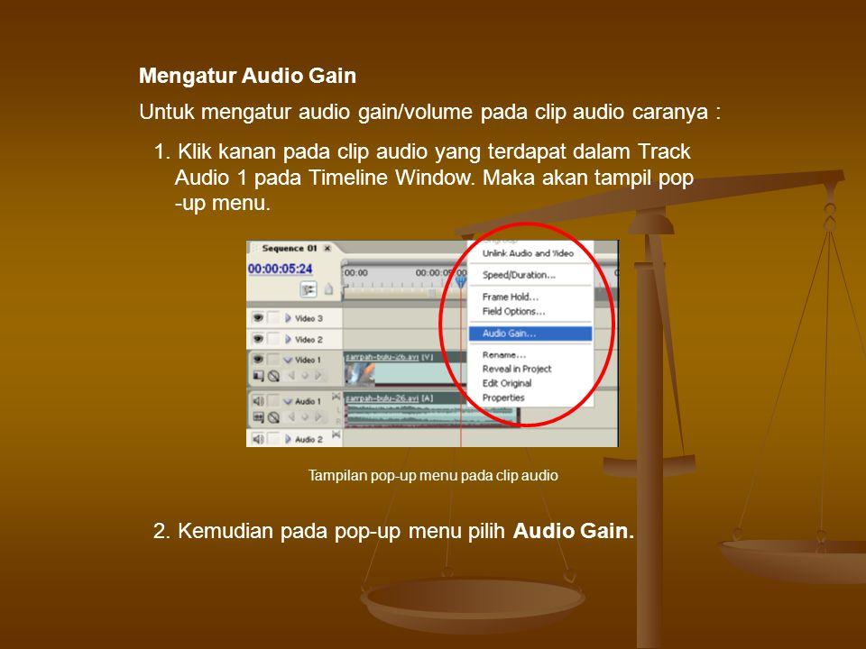Mengatur Audio Gain Untuk mengatur audio gain/volume pada clip audio caranya : 1.