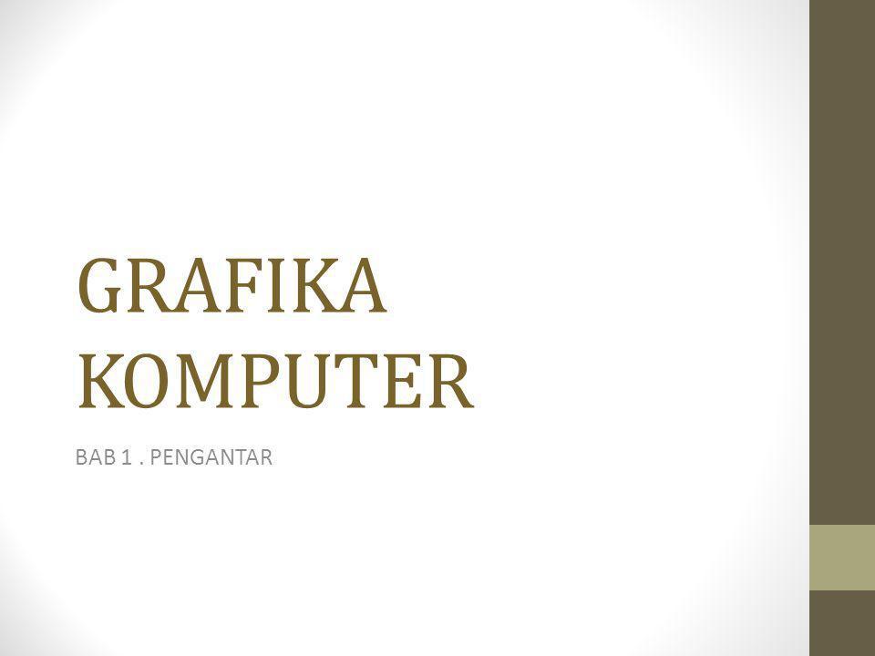 Sistem Grafika Komputer • Grafika komputer  suatu bidang ilmu komputer yang mempelajari tentang cara – cara untuk meningkatkan dan memudahkan komunikasi antara manusia dan mesin (komputer) • Sistem grafika komputer dapat diklasifikasikan : - grafika komputer pasif - grafika komputer interaktif