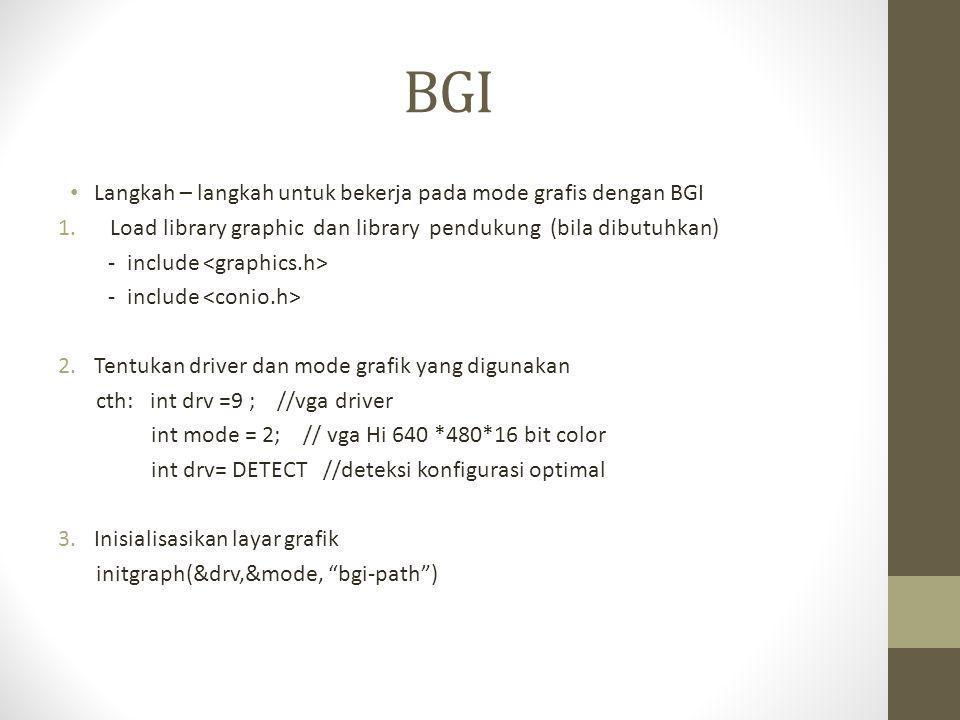 BGI • Langkah – langkah untuk bekerja pada mode grafis dengan BGI 1. Load library graphic dan library pendukung (bila dibutuhkan) - include 2.Tentukan