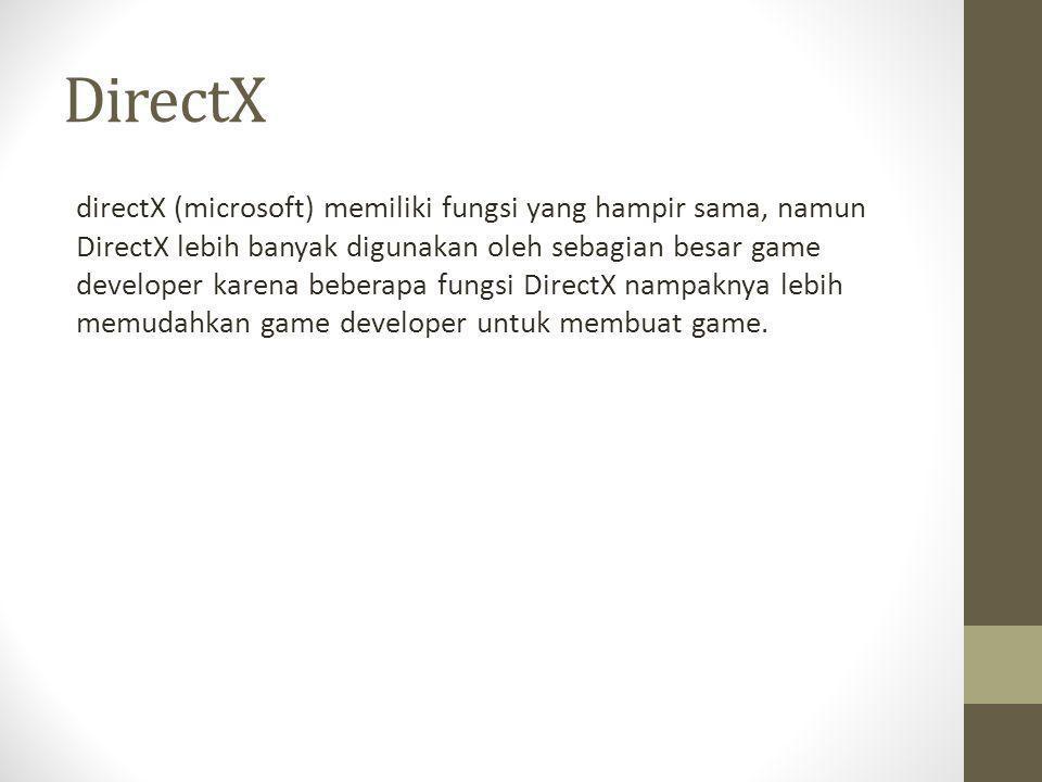 DirectX directX (microsoft) memiliki fungsi yang hampir sama, namun DirectX lebih banyak digunakan oleh sebagian besar game developer karena beberapa