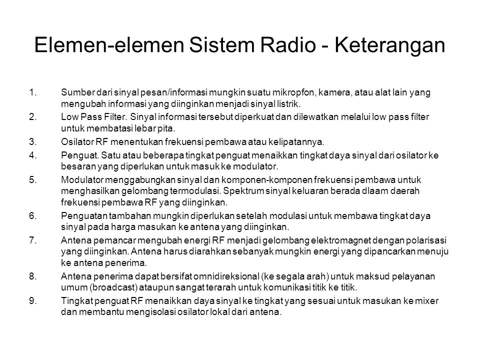 Elemen-elemen Sistem Radio - Keterangan 1.Sumber dari sinyal pesan/informasi mungkin suatu mikropfon, kamera, atau alat lain yang mengubah informasi y