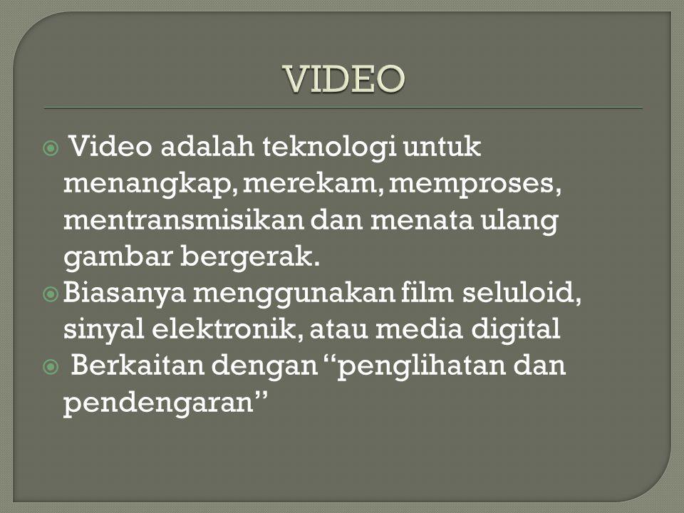  Video adalah teknologi untuk menangkap, merekam, memproses, mentransmisikan dan menata ulang gambar bergerak.