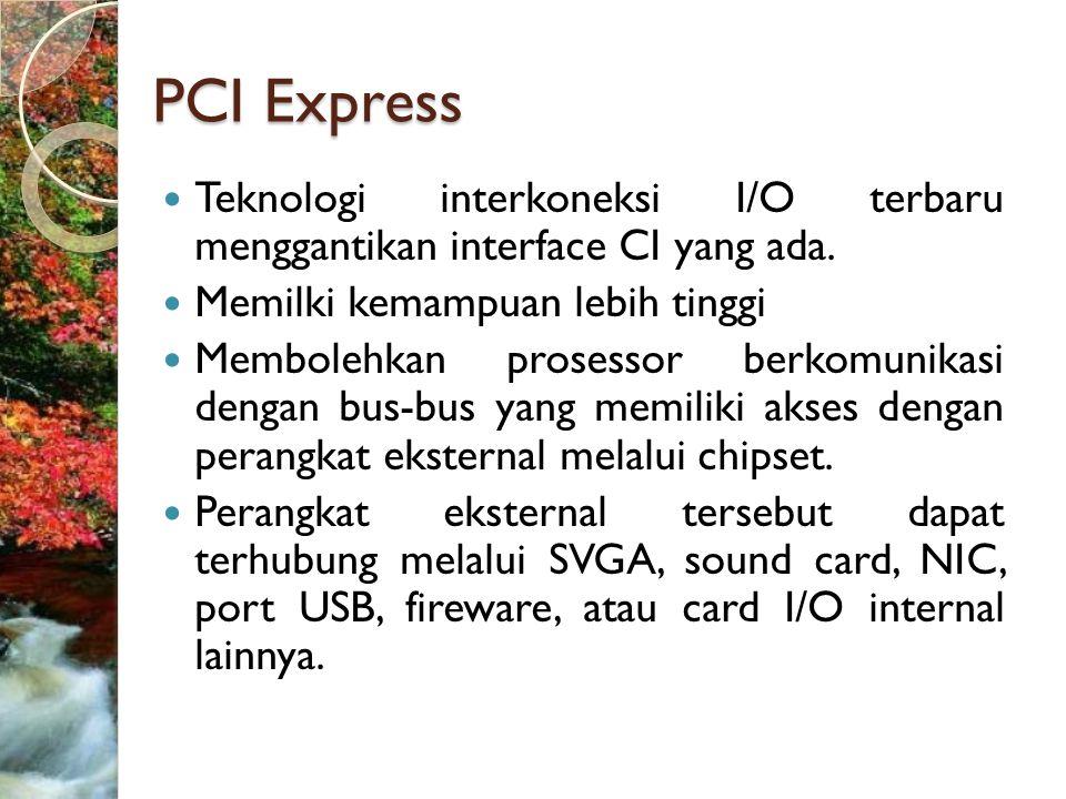 PCI Express  Teknologi interkoneksi I/O terbaru menggantikan interface CI yang ada.