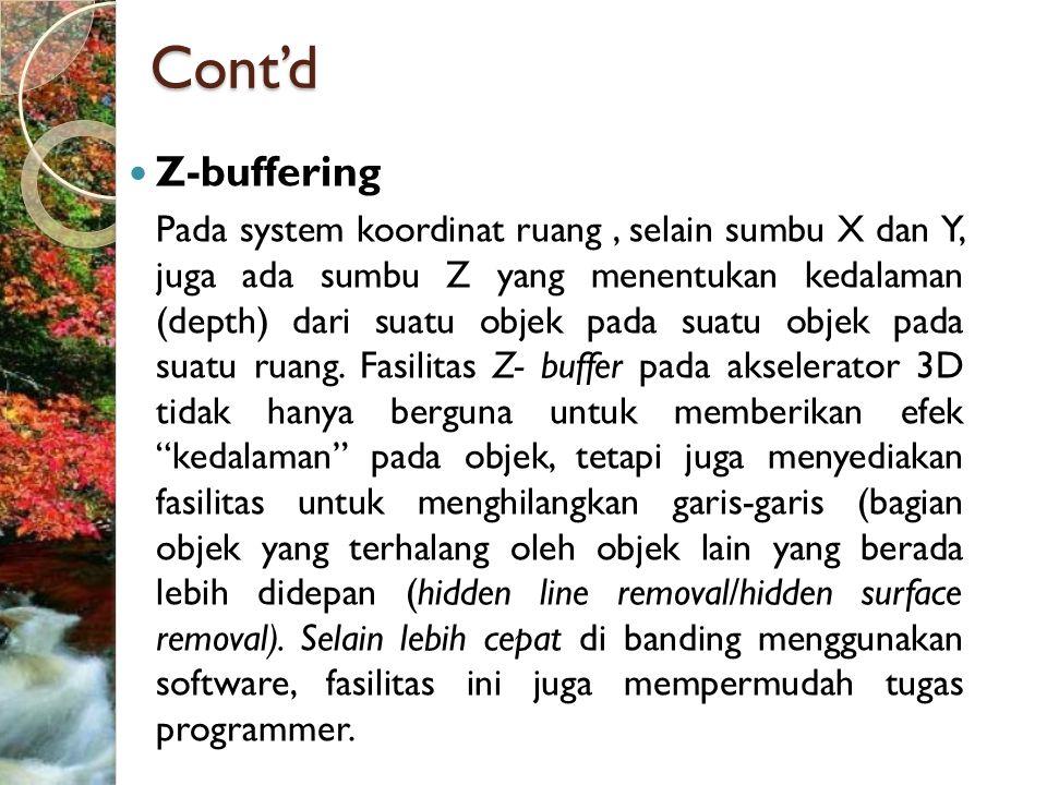 Cont'd  Z-buffering Pada system koordinat ruang, selain sumbu X dan Y, juga ada sumbu Z yang menentukan kedalaman (depth) dari suatu objek pada suatu objek pada suatu ruang.