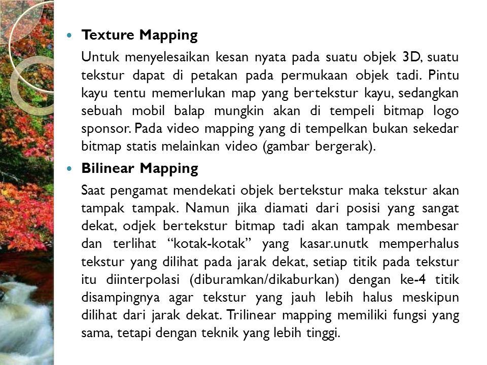  Texture Mapping Untuk menyelesaikan kesan nyata pada suatu objek 3D, suatu tekstur dapat di petakan pada permukaan objek tadi.