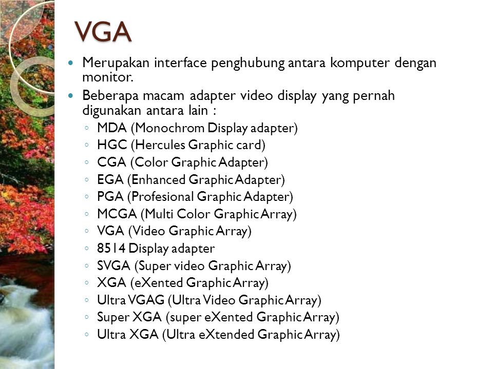 VGA  Merupakan interface penghubung antara komputer dengan monitor.