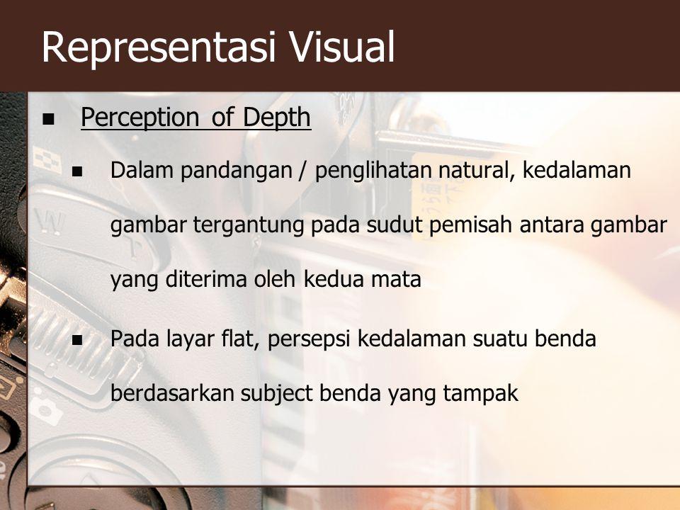 Representasi Visual  Perception of Depth  Dalam pandangan / penglihatan natural, kedalaman gambar tergantung pada sudut pemisah antara gambar yang d