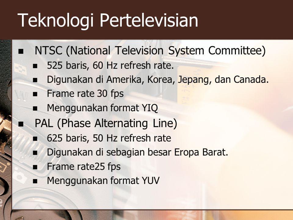 Teknologi Pertelevisian  NTSC (National Television System Committee)  525 baris, 60 Hz refresh rate.  Digunakan di Amerika, Korea, Jepang, dan Cana