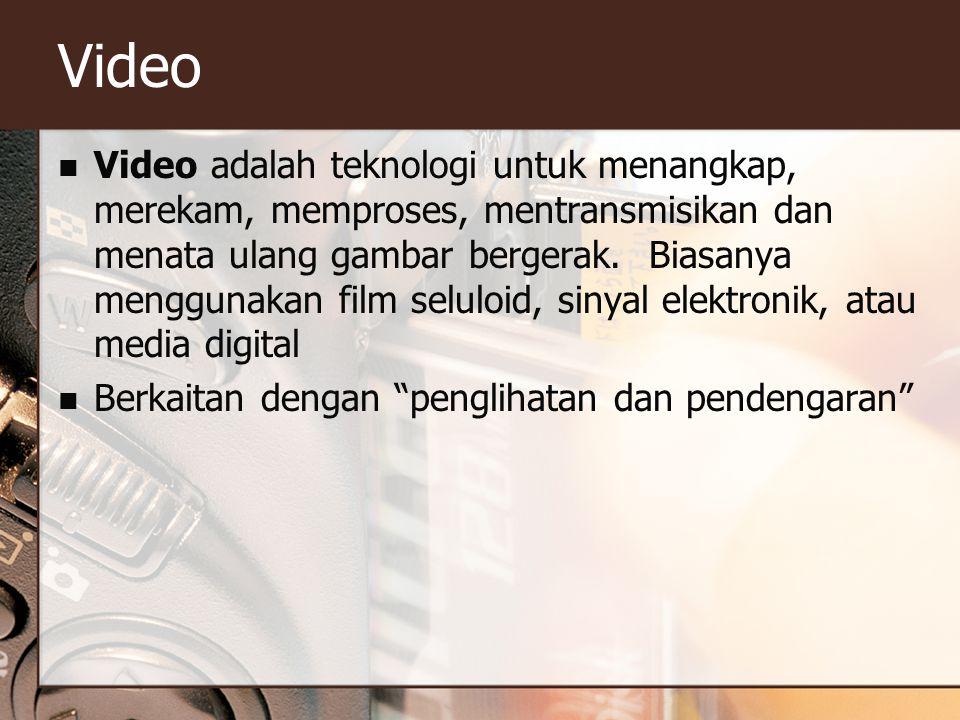 Video  Video adalah teknologi untuk menangkap, merekam, memproses, mentransmisikan dan menata ulang gambar bergerak. Biasanya menggunakan film selulo