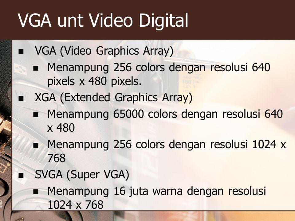 VGA unt Video Digital  VGA (Video Graphics Array)  Menampung 256 colors dengan resolusi 640 pixels x 480 pixels.  XGA (Extended Graphics Array)  M
