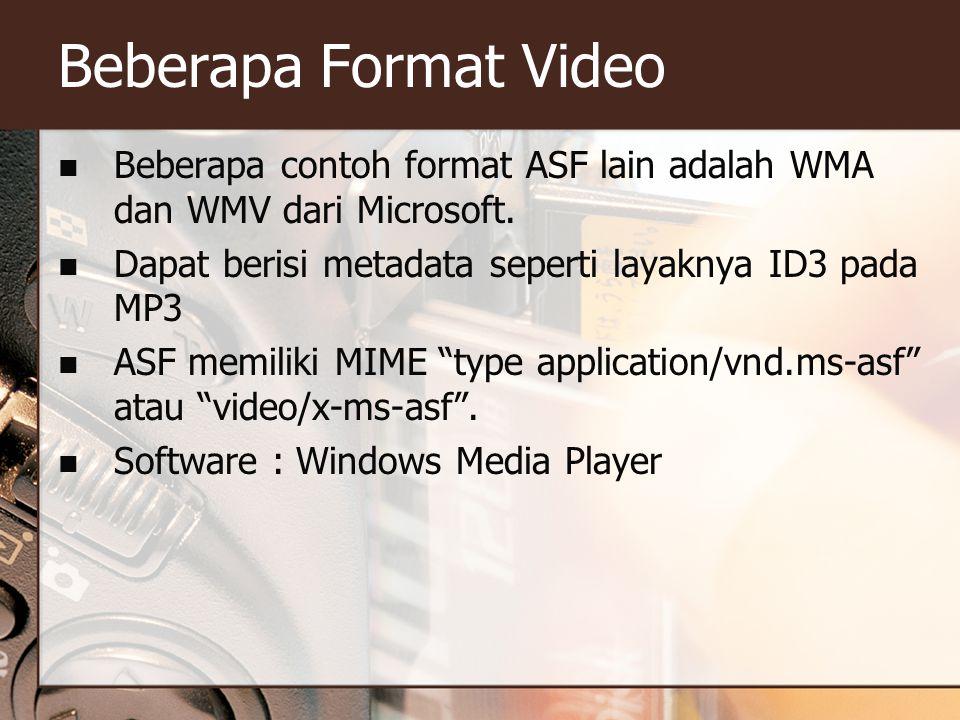 Beberapa Format Video  Beberapa contoh format ASF lain adalah WMA dan WMV dari Microsoft.  Dapat berisi metadata seperti layaknya ID3 pada MP3  ASF