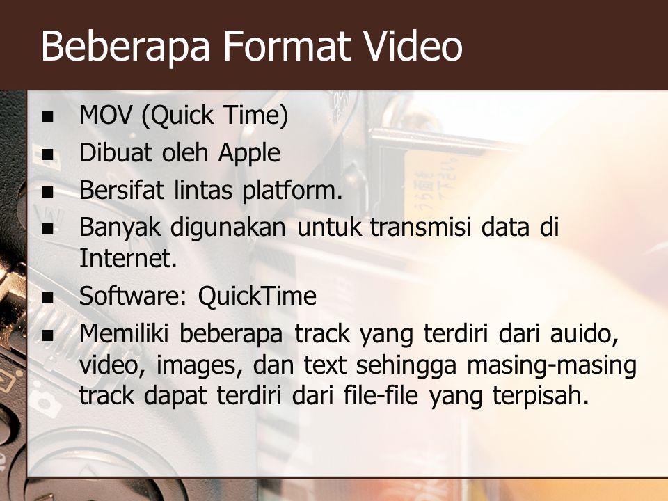 Beberapa Format Video  MOV (Quick Time)  Dibuat oleh Apple  Bersifat lintas platform.  Banyak digunakan untuk transmisi data di Internet.  Softwa