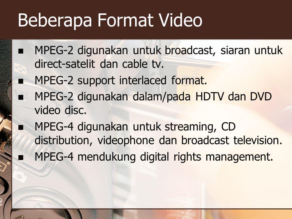 Beberapa Format Video  MPEG-2 digunakan untuk broadcast, siaran untuk direct-satelit dan cable tv.  MPEG-2 support interlaced format.  MPEG-2 digun