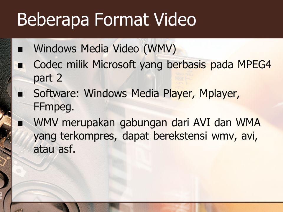Beberapa Format Video  Windows Media Video (WMV)  Codec milik Microsoft yang berbasis pada MPEG4 part 2  Software: Windows Media Player, Mplayer, F