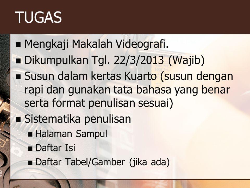 TUGAS  Mengkaji Makalah Videografi.  Dikumpulkan Tgl. 22/3/2013 (Wajib)  Susun dalam kertas Kuarto (susun dengan rapi dan gunakan tata bahasa yang