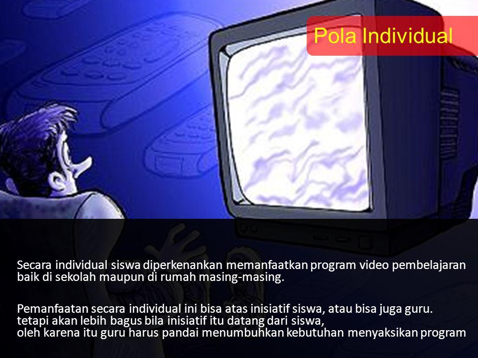Secara individual siswa diperkenankan memanfaatkan program video pembelajaran baik di sekolah maupun di rumah masing-masing. Pemanfaatan secara indivi