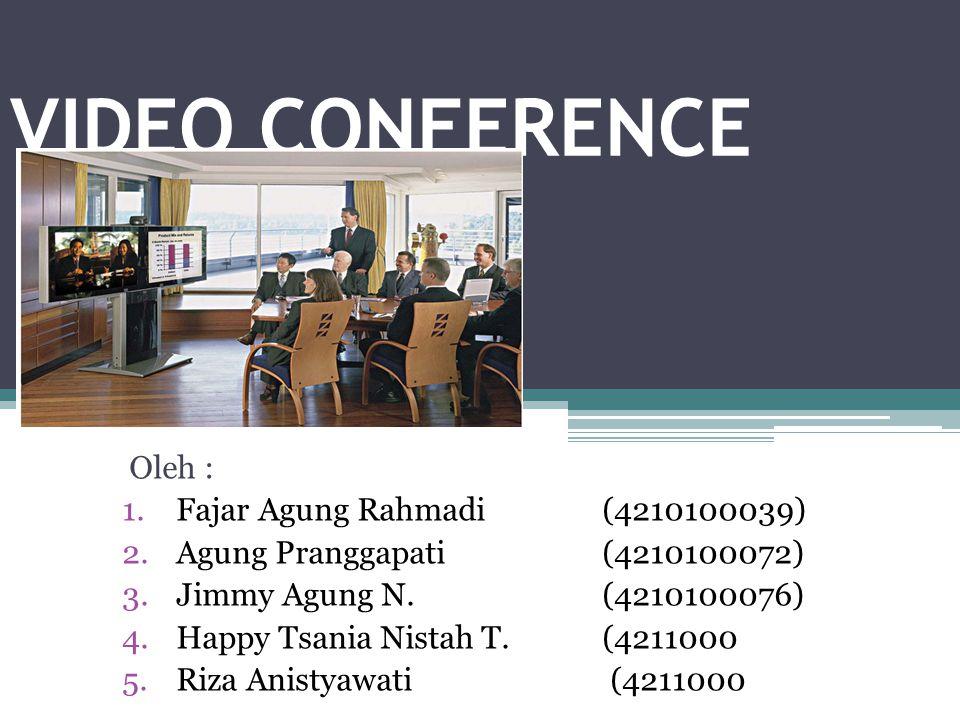 VIDEO CONFERENCE Oleh : 1.Fajar Agung Rahmadi(4210100039) 2.Agung Pranggapati(4210100072) 3.Jimmy Agung N. (4210100076) 4.Happy Tsania Nistah T. (4211