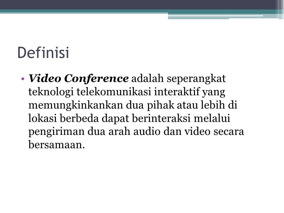 Definisi •Video Conference adalah seperangkat teknologi telekomunikasi interaktif yang memungkinkankan dua pihak atau lebih di lokasi berbeda dapat be
