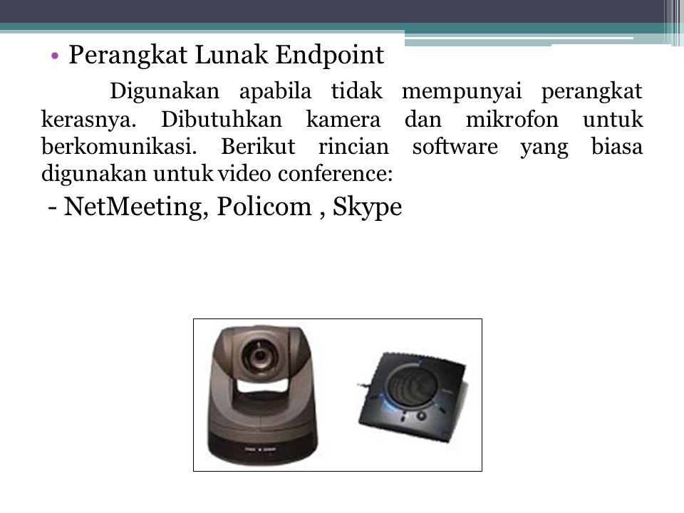 •Perangkat Lunak Endpoint Digunakan apabila tidak mempunyai perangkat kerasnya. Dibutuhkan kamera dan mikrofon untuk berkomunikasi. Berikut rincian so