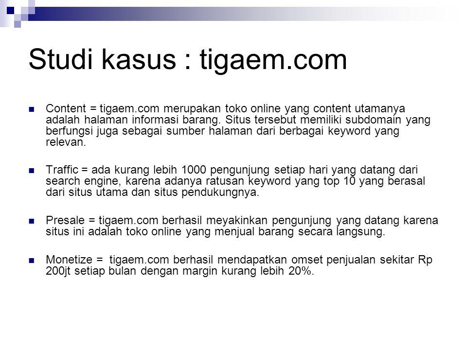 Studi kasus : tigaem.com  Content = tigaem.com merupakan toko online yang content utamanya adalah halaman informasi barang. Situs tersebut memiliki s