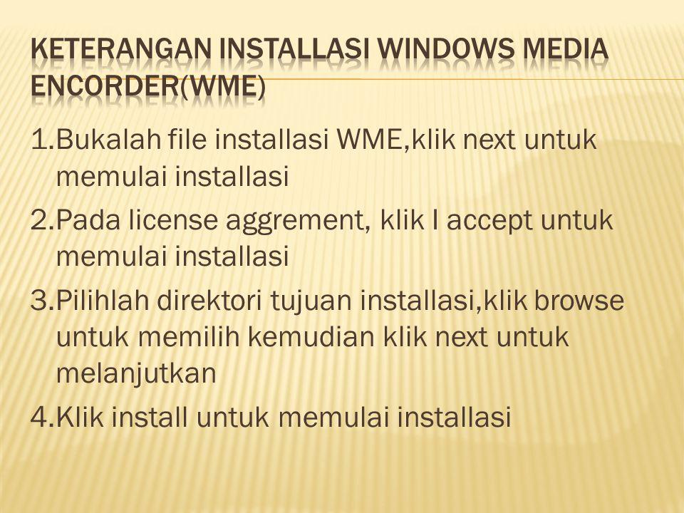 1.Bukalah file installasi WME,klik next untuk memulai installasi 2.Pada license aggrement, klik I accept untuk memulai installasi 3.Pilihlah direktori tujuan installasi,klik browse untuk memilih kemudian klik next untuk melanjutkan 4.Klik install untuk memulai installasi