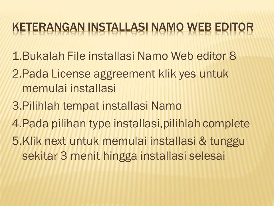 1.Bukalah File installasi Namo Web editor 8 2.Pada License aggreement klik yes untuk memulai installasi 3.Pilihlah tempat installasi Namo 4.Pada pilih